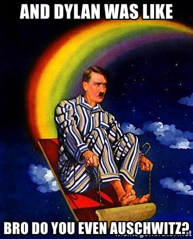Bed Time Hitler - And dylan was like Bro do you even Auschwitz?