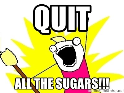 X ALL THE THINGS - QUIT ALL THE SUGARS!!!