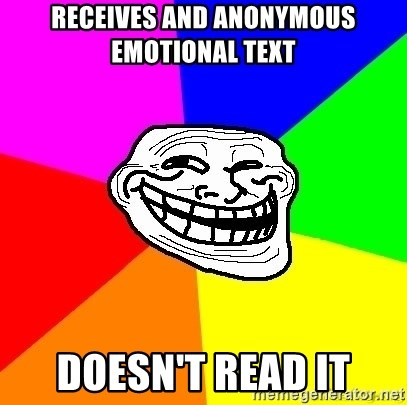 troll face1 - RECEIVES AND ANONYMOUS EMOTIONAL TEXT DOESN'T READ IT