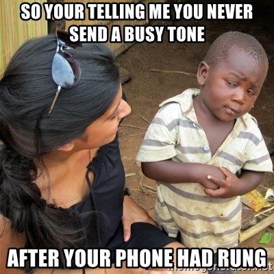 So You're Telling me - so your telling me you never send a busy tone after your phone had rung