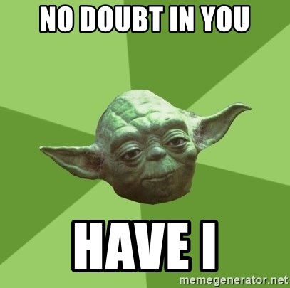 Advice Yoda Gives - No doubt in you have i