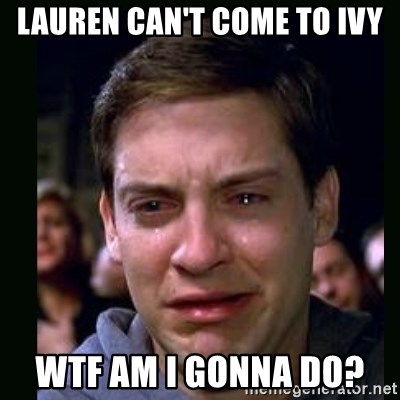 crying peter parker - LAUREN CAN'T COME TO IVY WTF AM I GONNA DO?