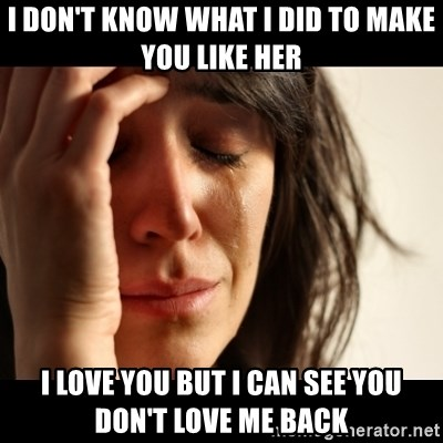 crying girl sad - I DON'T KNOW WHAT I DID TO MAKE YOU LIKE HER I LOVE YOU BUT I CAN SEE YOU DON'T LOVE ME BACK