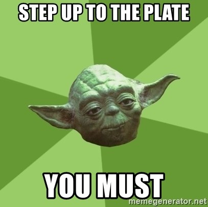 Advice Yoda Gives - Step up to the plate you must