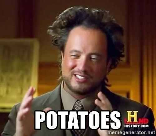 Ancient Aliens -  POTATOES
