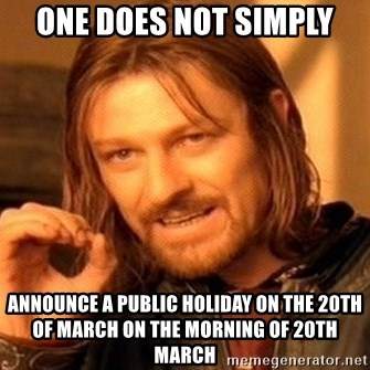 One Does Not Simply - one does not simply announce a public holiday on the 20th of march on the morning of 20th march