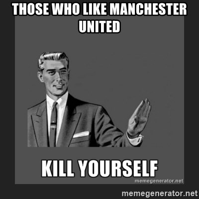 kill yourself guy - THOSE WHO LIKE MANCHESTER UNITED