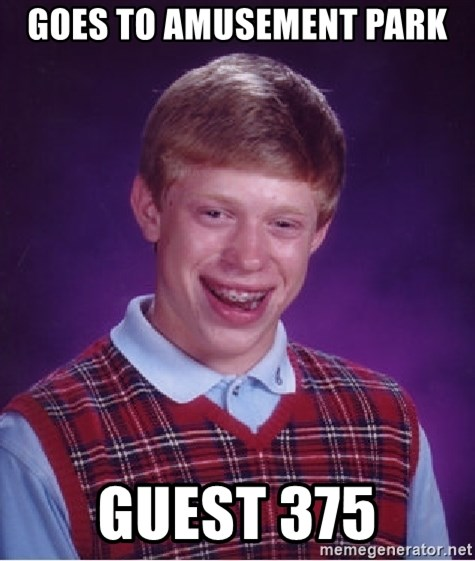 Bad Luck Brian - Goes to amusement park Guest 375