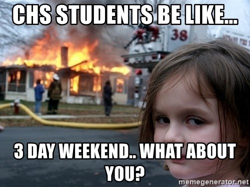 Disaster Girl - CHS STUDENTS BE LIKE... 3 DAY WEEKEND.. WHAT ABOUT YOU?