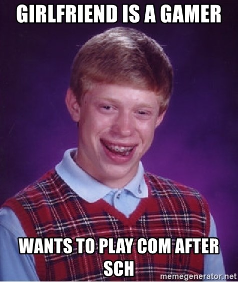 Bad Luck Brian - GIRLFRIEND IS A GAMER WANTS TO PLAY COM AFTER SCH