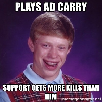 Bad Luck Brian - PLAYS AD CARRY SUPPORT GETS MORE KILLS THAN HIM