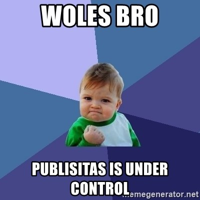 Success Kid - woles bro publisitas is under control