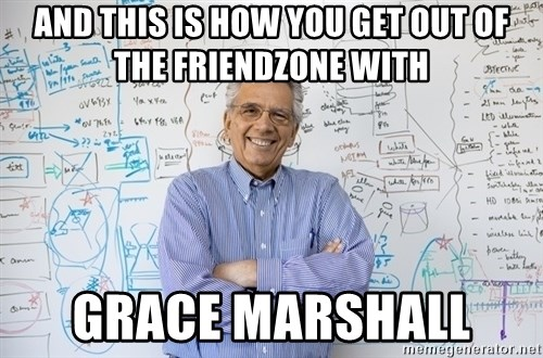 Engineering Professor - AND THIS IS HOW YOU GET OUT OF THE FRIENDZONE WITH GRACE MARSHALL