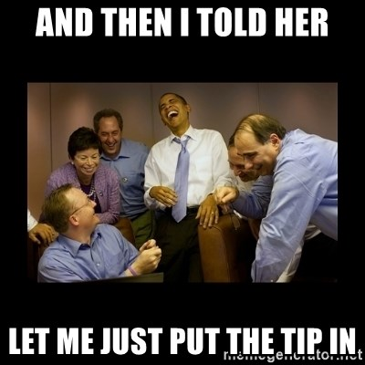 And then we told them... - And then i told her Let me just put the tip in
