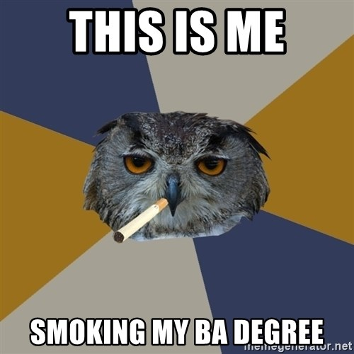Art Student Owl - this is me smoking my ba degree