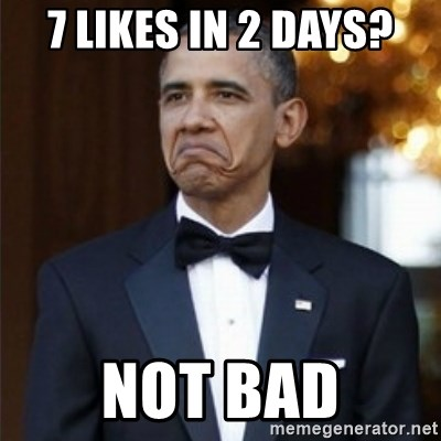 Not Bad Obama - 7 likes in 2 days? Not bad