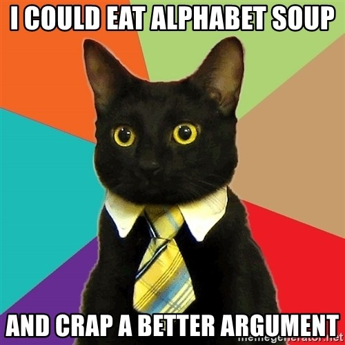 Business Cat - I COULD EAT ALPHABET SOUP AND CRAP A BETTER ARGUMENT