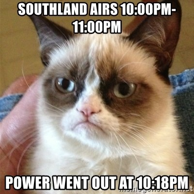 Grumpy Cat  - Southland airs 10:00pm-11:00pm Power went out at 10:18pm