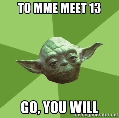 Advice Yoda Gives - To mme Meet 13 go, you will