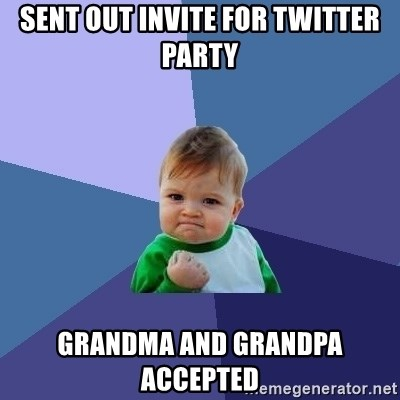 Success Kid - sent out invite for twitter party grandma and grandpa accepted