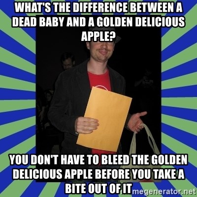 Swag fag chad costen - What's the difference between a dead baby and a golden delicious apple? You don't have to bleed the golden delicious apple before you take a bite out of it