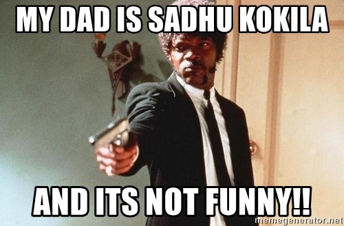 I double dare you - MY DAD IS SADHU KOKILA  AND ITS NOT FUNNY!!