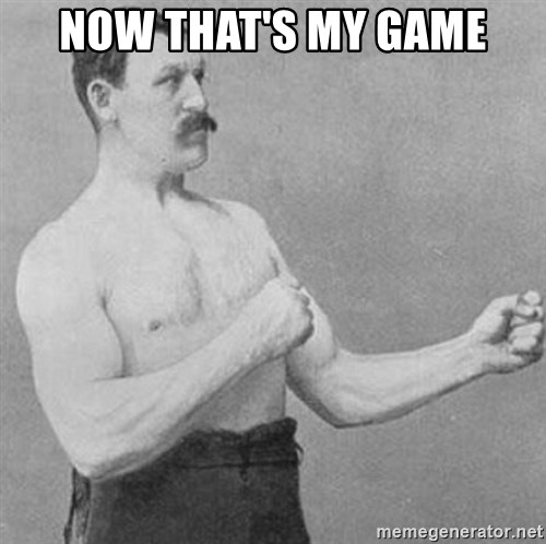 Overly Manly Man, man - Now that's my game