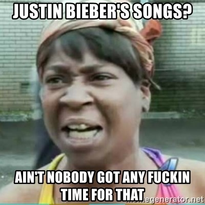 Sweet Brown Meme - justin bieber's songs? ain't nobody got any fuckin time for that