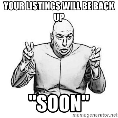 """Sceptical Dr. Evil - Your listings will be back up """"Soon"""""""