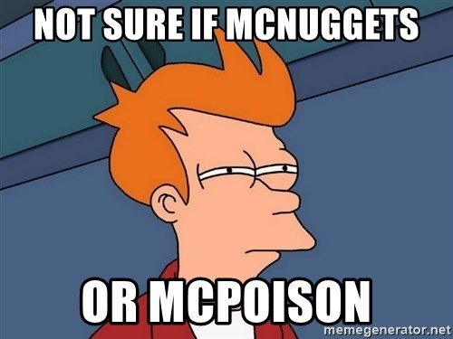 Futurama Fry - not sure if mcnuggets or mcpoison