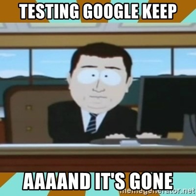 And it's gone - testing google keep aaaand it's gone