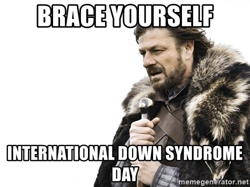 Winter is Coming - BRACE YOURSELF INTERNATIONAL DOWN SYNDROME DAY