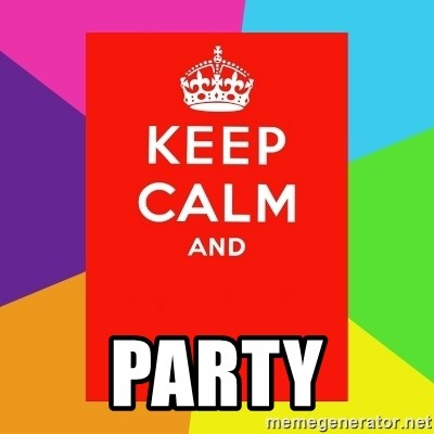 Keep calm and -  PARTY
