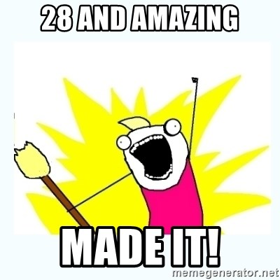 All the things - 28 AND AMAZING MADE IT!
