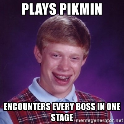Bad Luck Brian - PLAYS PIKMIN ENCOUNTERS EVERY BOSS IN ONE STAGE