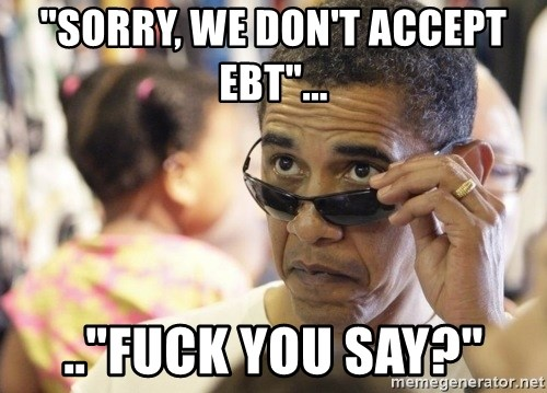 "Obamawtf - ""Sorry, We don't accept ebt""... ..""Fuck you say?"""