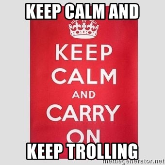 Keep Calm - keep calm and keep trolling
