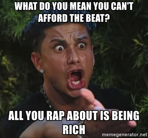 Pauly D - What do you mean you can't afford the beat? all you rap about is being rich