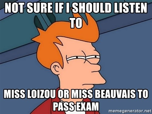 Futurama Fry - not sure if i should listen to miss loizou or miss beauvais to pass exam