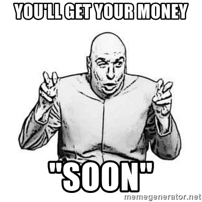 """Sceptical Dr. Evil - you'll get your money """"soon"""""""
