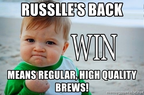 Win Baby - Russlle's Back Means regular, high quality brews!