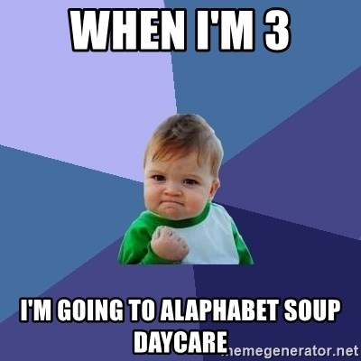 Success Kid - when i'm 3 i'm going to alaphabet soup daycare