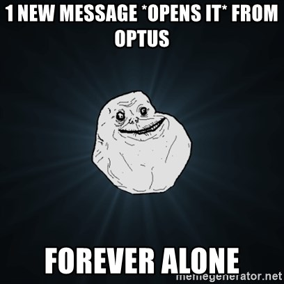 Forever Alone Date Myself Fail Life - 1 NEW MESSAGE *OPENS IT* FROM OPTUS FOREVER ALONE