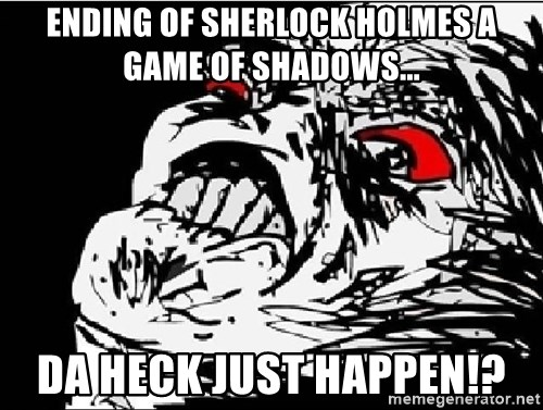 Omg Rage Face - ENDING OF SHERLOCK HOLMES A GAME OF SHADOWS... DA HECK JUST HAPPEN!?