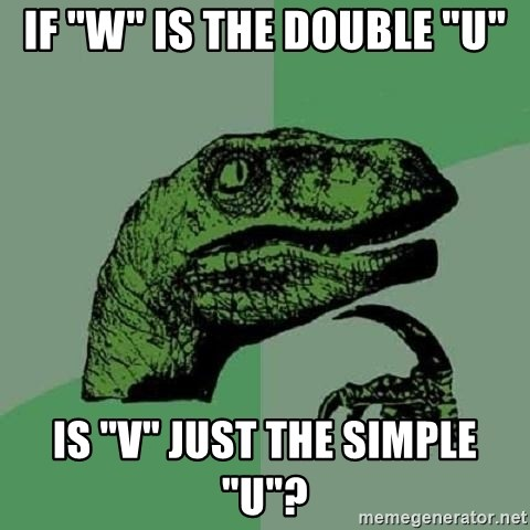 """Philosoraptor - if """"w"""" is the double """"u"""" Is """"V"""" JUST THE SIMPLE """"U""""?"""