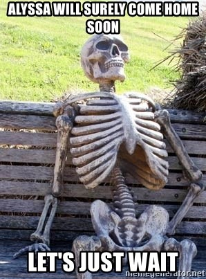 Waiting Skeleton - Alyssa will surely come home soon Let's Just Wait