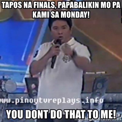 Willie You Don't Do That to Me! - tapos na finals, papabalikin mo pa kami sa monday! you dont do that to me!