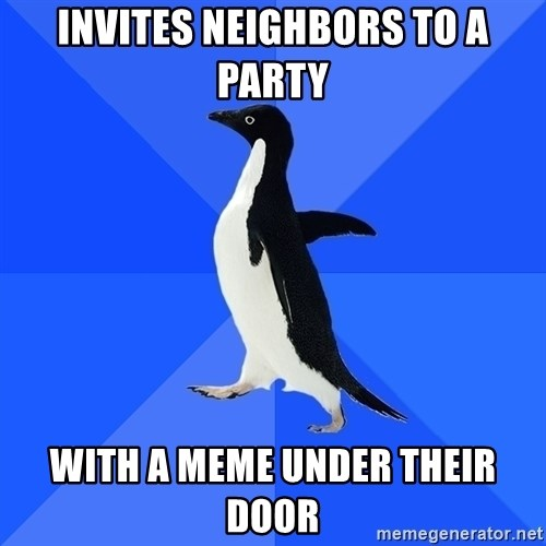 Socially Awkward Penguin - Invites Neighbors to a party with a meme under their door