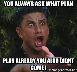 She's too young for you brah - you always ask what plan plan already you also didnt come !