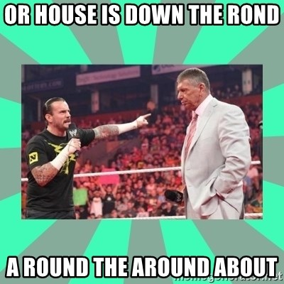 CM Punk Apologize! - OR HOUSE IS DOWN THE ROND  A ROUND THE AROUND ABOUT